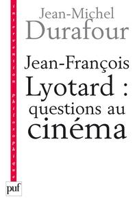 Jean-Michel Durafour - Jean-François Lyotard : questions au cinéma - Ce que le cinéma se figure.