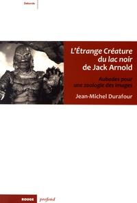 Jean-Michel Durafour - L'Etrange créature du lac noir de Jack Arnold - Aubades pour une zoologie des images.