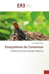 Jean Michel - Écosystèmes du Cameroun - Tendances du Passé, Paysages Modernes.