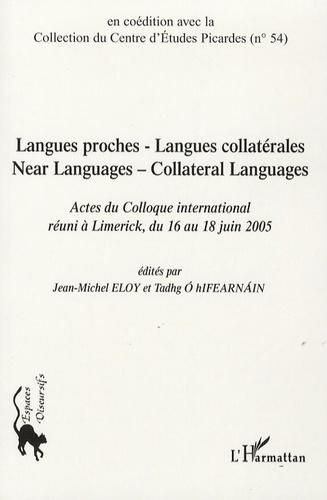 Jean-Michel Eloy - Langue proche - Langue collatérale : Near Languages - Collateral Languages - Actes du colloque international réuni à Limerick, du 16 au 18 juin 2005.
