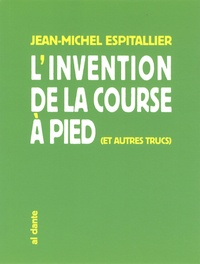 Jean-Michel Espitallier - L'invention de la course à pied - Et autres trucs.