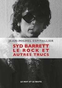 Jean-Michel Espitallier - Syd Barrett le rock et autres trucs.