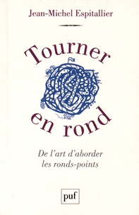 Jean-Michel Espitallier - Tourner en rond - De l'art d'aborder les ronds-points.