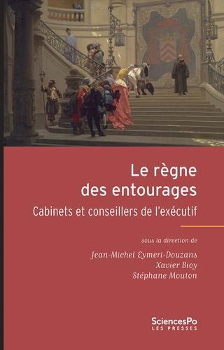 Jean-Michel Eymeri-Douzans et Xavier Bioy - Le règne des entourages - Cabinets et conseillers de l'exécutif.