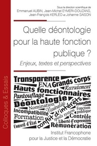 Jean-Michel Eymeri-Douzans et Emmanuel Aubin - Quelle déontologie pour la haute fonction publique ? - Enjeux, textes et perspectives.