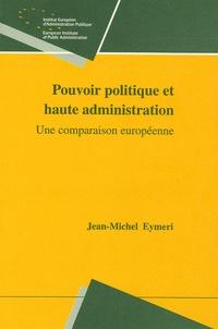 Jean-Michel Eymeri - Pouvoir politique et haute administration - Une comparaison européenne.