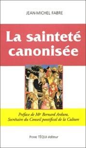 Jean-Michel Fabre - La Sainteté canonisée.