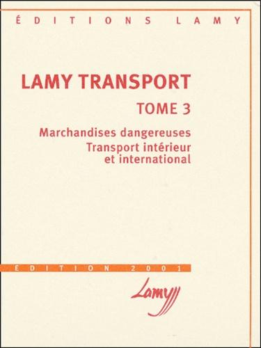Jean-Michel Fabre et  Collectif - Lamy Transport - Tome 3, Marchandises dangereuses, Transport intérieur et international, édition 2001.