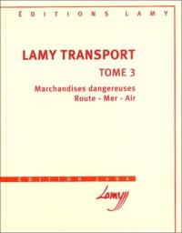 Jean-Michel Fabre et  Collectif - Lamy transport - Tome 3, Marchandises dangereuses, Route - Mer - Air.