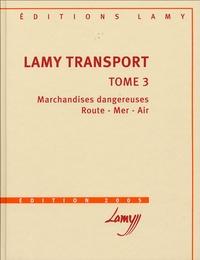 Jean-Michel Fabre - Lamy Transport - Tome 3, Marchandises dangereuses, route - mer - air.