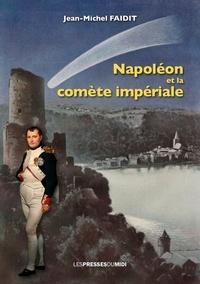 Jean-Michel Faidit - Napoléon et la comète impériale.