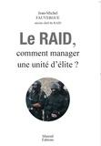 Jean-Michel Fauvergue - Le RAID - Comment manager une unité d'élite?.