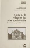 Jean-Michel Fevrier et Etienne Faure - Guide de la rédaction des actes administratifs des communes et groupements de commune.