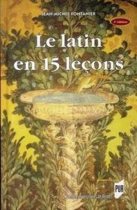 Jean-Michel Fontanier - Le latin en 15 leçons - Grammaire fondamentale, Exercices et versions corrigés, Lexique latin-français.