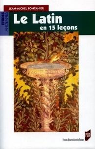 Jean-Michel Fontanier - Le latin en 15 leçons - Grammaire fondamentale Exercices et versions corrigés Lexique latin-français.