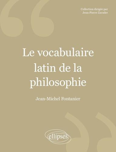 Jean-Michel Fontanier - Le vocabulaire latin de la philosophie - De Cicéron à Heidegger.