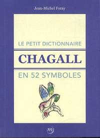 Jean-Michel Foray - Le petit dictionnaire Chagall en 52 symboles.