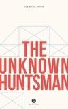 Jean-Michel Fortier et Katherine Hastings - The Unknown Huntsman.