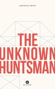 Jean-Michel Fortier et Katherine Hastings - The Unknown Huntsman.