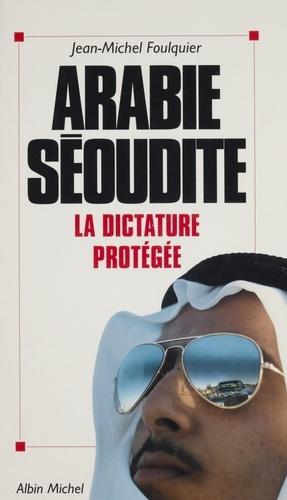 Arabie séoudite. La dictature protégée