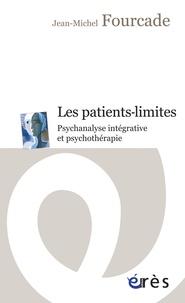 Jean-Michel Fourcade - Les patients-limites - Psychanalyse intégrative et psychothérapie.