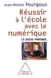 Jean-Michel Fourgous - Réussir à l'école avec le numérique - Le Guide pratique.