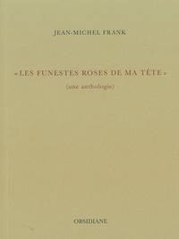 """Jean-Michel Frank - """"Les funestes roses de ma tête""""."""