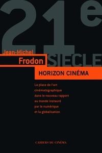 Jean-Michel Frodon - Horizon cinéma - L'art du cinéma dans le monde contemporain à l'âge du numérique et de la mondialisation.