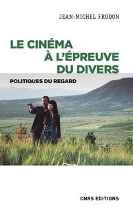 Jean-Michel Frodon - Le cinéma à l'épreuve du divers - Politiques du regard.