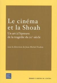 Jean-Michel Frodon - Le Cinéma et la Shoah - Un art à l'épreuve de la tragédie du 20e siècle.