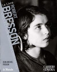 Jean-Michel Frodon - Robert Bresson.