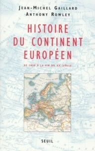 Jean-Michel Gaillard et Anthony Rowley - Histoire du continent européen - De 1850 à la fin du XXe siècle.