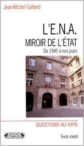 Jean-Michel Gaillard - L'ENA, miroir de l'État - De 1945 à nos jours.
