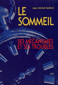 Jean-Michel Gaillard - Le Sommeil - Ses mécanismes et ses troubles.