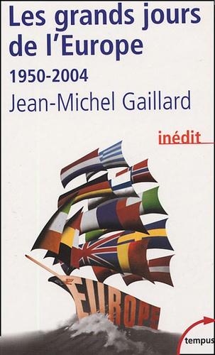 Jean-Michel Gaillard - Les grands jours de l'Europe (1950-2004).