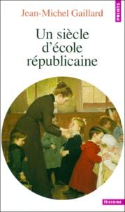 Jean-Michel Gaillard - Un siècle d'école républicaine.