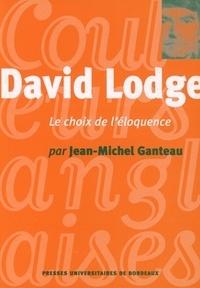 Jean-Michel Ganteau - David Lodge. - Le choix de l'éloquence.
