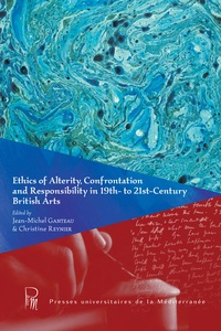 Jean-Michel Ganteau et Christine Reynier - Ethics of Alterity, Confrontation and Responsability in 19th- to 21st Century British Arts.