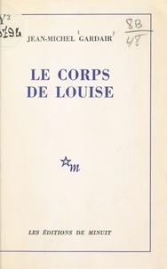 Jean-Michel Gardair - Le corps de Louise.