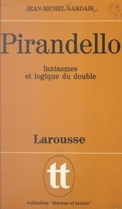 Jean-Michel Gardair et Jean-Pol Caput - Pirandello - Fantasmes et logique du double.