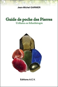 Jean-Michel Garnier - Guide de Poche des Pierres utilisées en lithothérapie - 540 pierres.