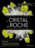 Jean-Michel Garnier - Le cristal de roche - Propriétés, utilisations thérapeutiques, énergétiques et spirituelles.