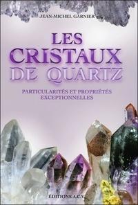 Jean-Michel Garnier - Les cristaux de quartz - Particularités et propriétés exceptionnelles.