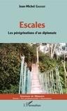 Jean-Michel Gaussot - Escales - Les pérégrinations d'un diplomate.