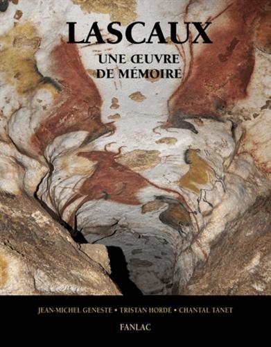 Jean-Michel Geneste et Chantal Tanet - Lascaux, une oeuvre de mémoire.