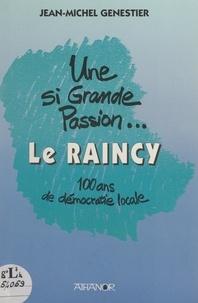 Jean-Michel Genestier - Une si grande passion... Le Raincy - 100 ans de démocratie locale.