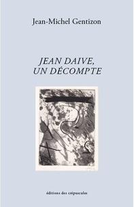 Jean-Michel Gentizon - Jean Daive, un décompte.