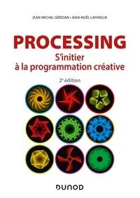 Jean-Michel Géridan et Jean-Noël Lafargue - Processing - 2e éd. - S'initier à la programmation créative.
