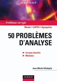 Jean-Michel Ghidaglia - 50 problèmes d'analyse - Corrigés détaillés, méthodes.
