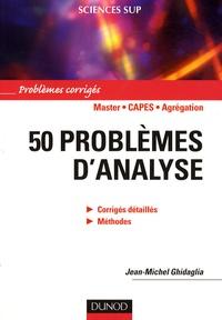 Jean-Michel Ghidaglia - 50 problèmes d'analyse - Problèmes corrigés.